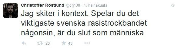 """""""En välitä kontekstista. Jos soitat merkittävintä ruotsalaista rasistirockbändiä ikinä, olet ihmisenä nolla."""""""